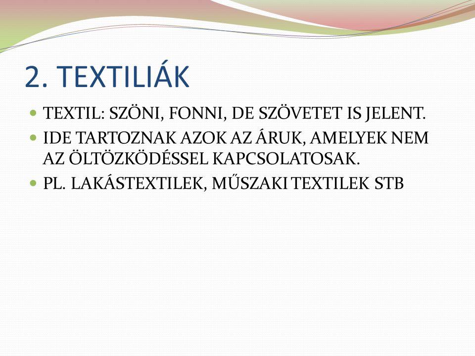 2. TEXTILIÁK TEXTIL: SZŐNI, FONNI, DE SZÖVETET IS JELENT.