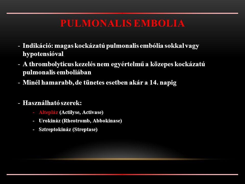 -Indikáció: magas kockázatú pulmonalis embólia sokkal vagy hypotensióval -A thrombolyticus kezelés nem egyértelmű a közepes kockázatú pulmonalis emboliában -Minél hamarabb, de tünetes esetben akár a 14.