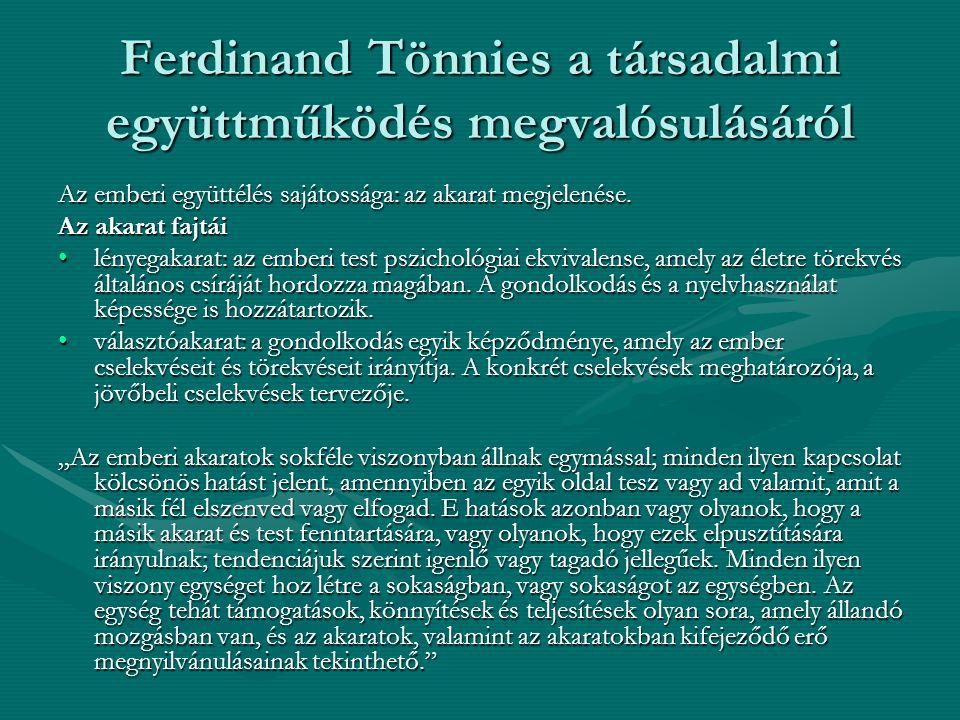 Ferdinand Tönnies a társadalmi együttműködés megvalósulásáról Az emberi együttélés sajátossága: az akarat megjelenése.