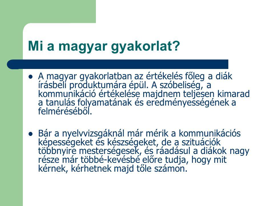 Mi a magyar gyakorlat. A magyar gyakorlatban az értékelés főleg a diák írásbeli produktumára épül.