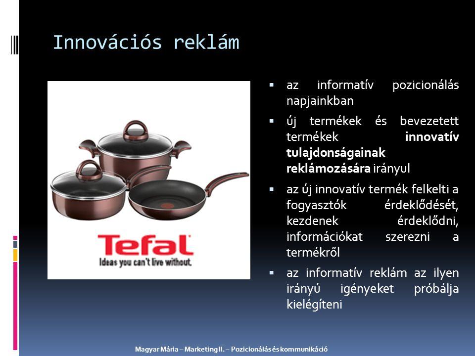  az informatív pozicionálás napjainkban  új termékek és bevezetett termékek innovatív tulajdonságainak reklámozására irányul  az új innovatív termé