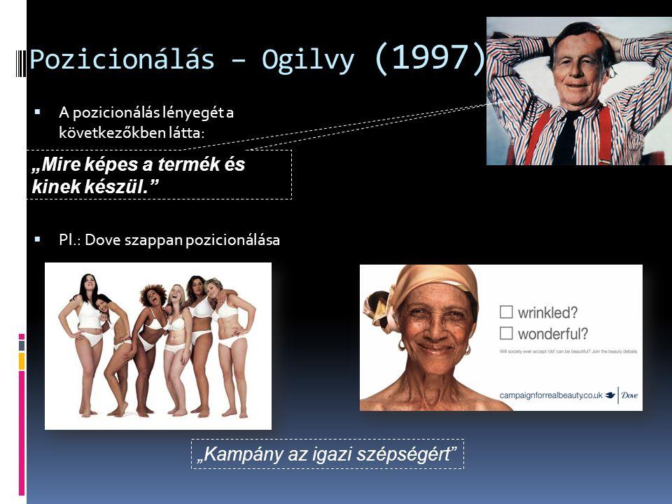 """Pozicionálás – Ogilvy (1997)  A pozicionálás lényegét a következőkben látta:  Pl.: Dove szappan pozicionálása """"Mire képes a termék és kinek készül. """"Kampány az igazi szépségért"""
