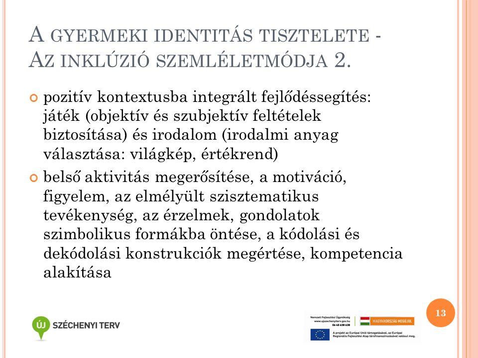 A GYERMEKI IDENTITÁS TISZTELETE - A Z INKLÚZIÓ SZEMLÉLETMÓDJA 2. pozitív kontextusba integrált fejlődéssegítés: játék (objektív és szubjektív feltétel