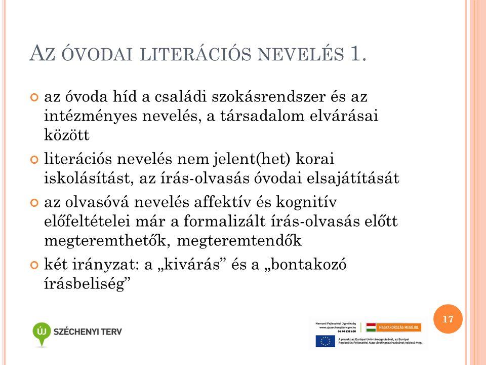 A Z ÓVODAI LITERÁCIÓS NEVELÉS 1. az óvoda híd a családi szokásrendszer és az intézményes nevelés, a társadalom elvárásai között literációs nevelés nem
