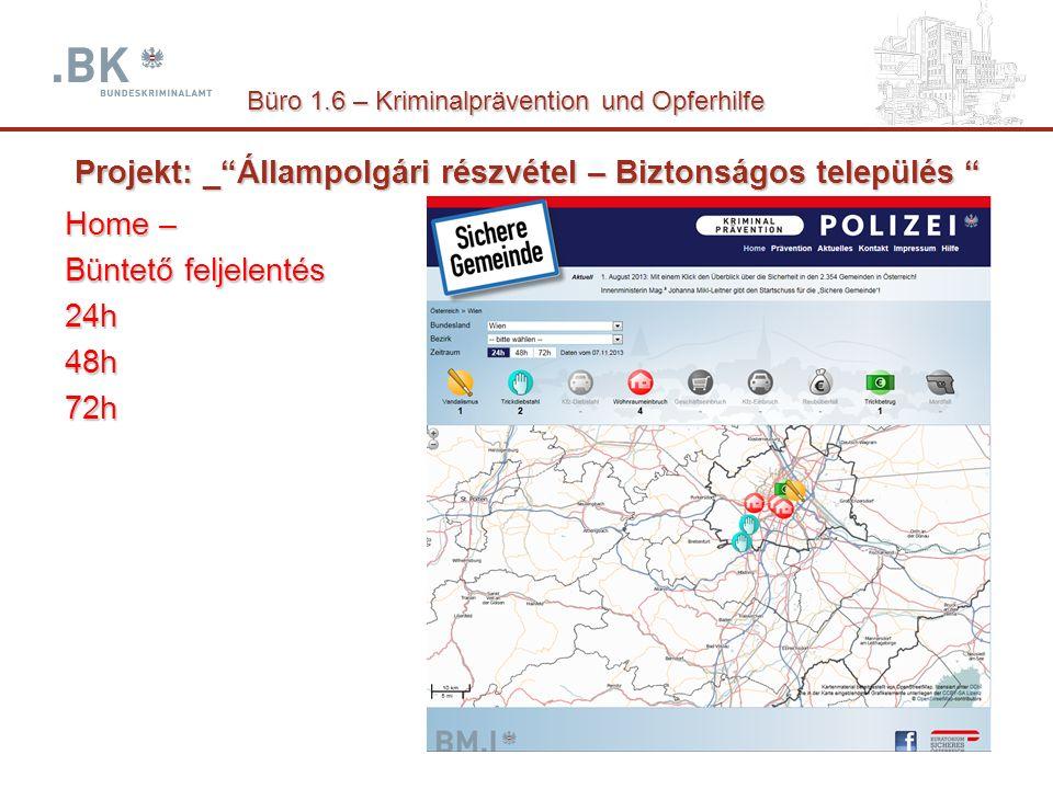 Projekt: _ Állampolgári részvétel – Biztonságos település Home – Büntető feljelentés 24h48h72h Büro 1.6 – Kriminalprävention und Opferhilfe