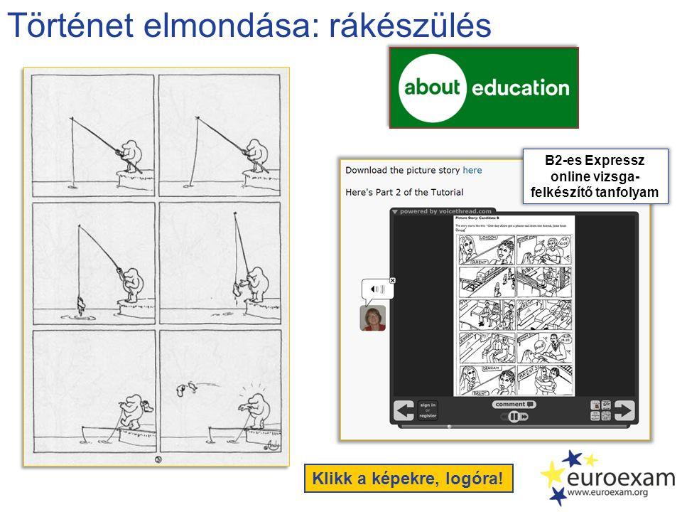 Történet elmondása: rákészülés Klikk a képekre, logóra! B2-es Expressz online vizsga- felkészítő tanfolyam