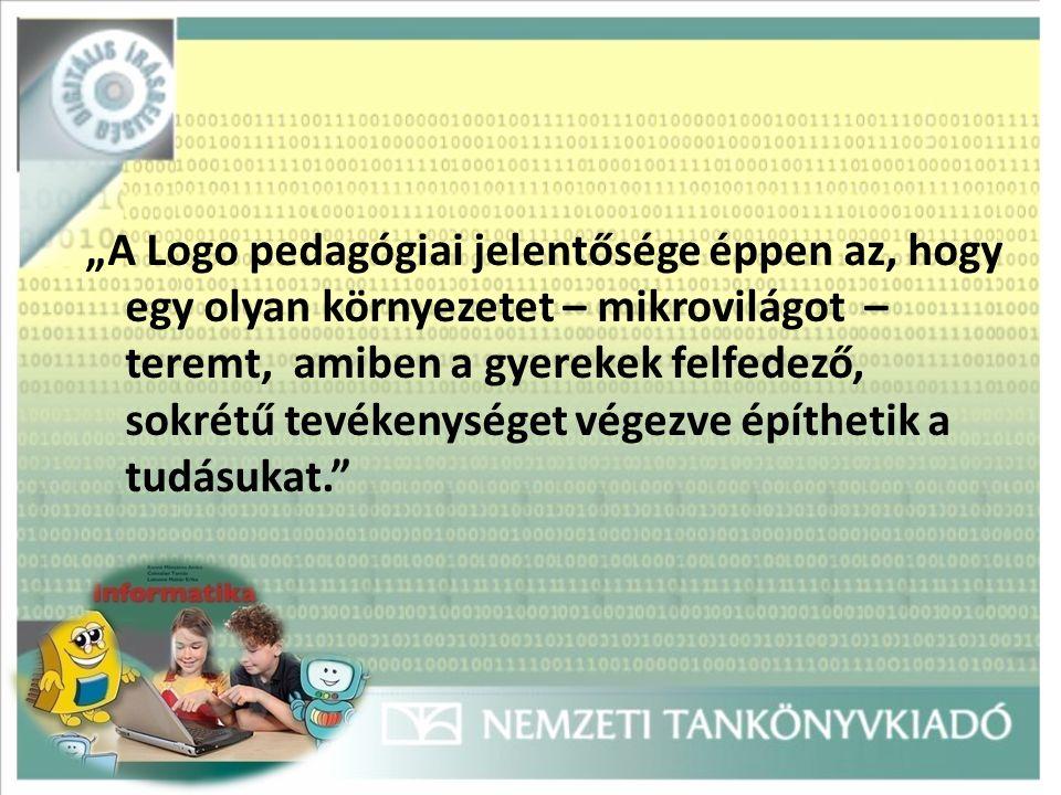 """""""A Logo pedagógiai jelentősége éppen az, hogy egy olyan környezetet – mikrovilágot – teremt, amiben a gyerekek felfedező, sokrétű tevékenységet végezve építhetik a tudásukat."""