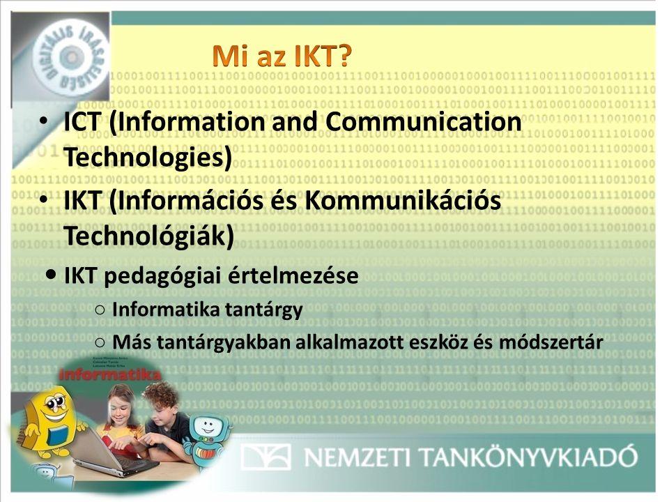 ICT (Information and Communication Technologies) IKT (Információs és Kommunikációs Technológiák) IKT pedagógiai értelmezése ○ Informatika tantárgy ○ Más tantárgyakban alkalmazott eszköz és módszertár