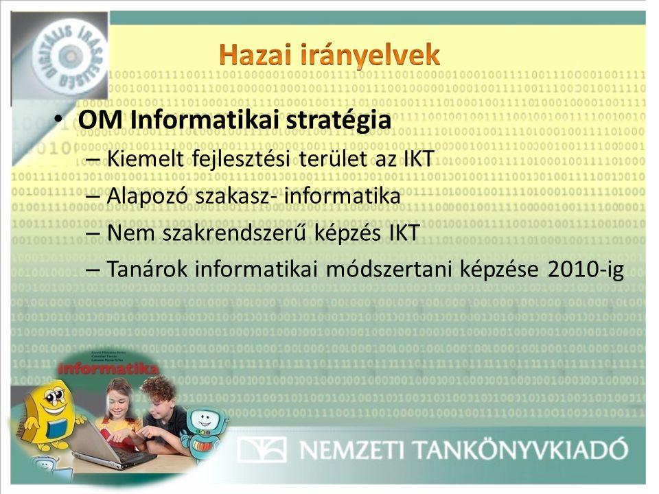 OM Informatikai stratégia – Kiemelt fejlesztési terület az IKT – Alapozó szakasz- informatika – Nem szakrendszerű képzés IKT – Tanárok informatikai módszertani képzése 2010-ig