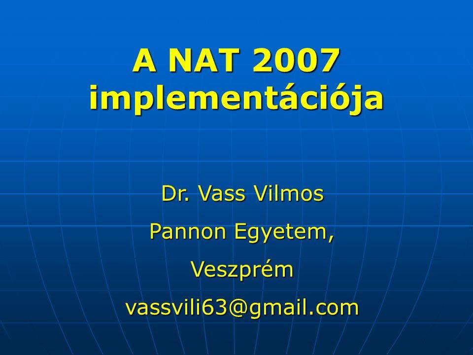 A NAT 2007 implementációja Dr. Vass Vilmos Pannon Egyetem, Veszprémvassvili63@gmail.com