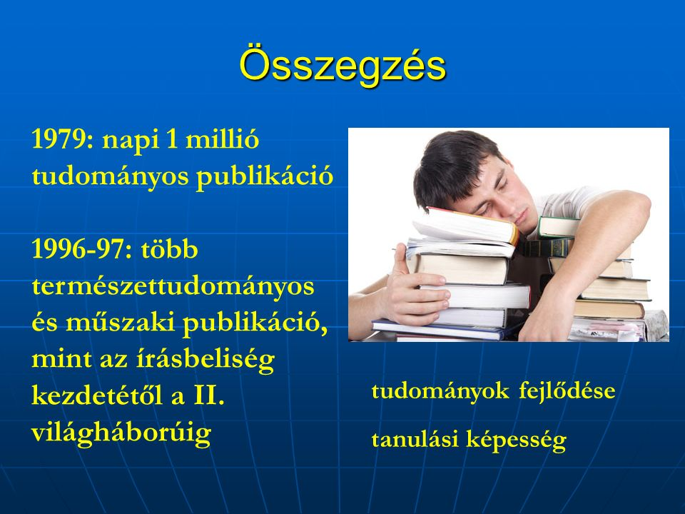Összegzés 1979: napi 1 millió tudományos publikáció 1996-97: több természettudományos és műszaki publikáció, mint az írásbeliség kezdetétől a II.