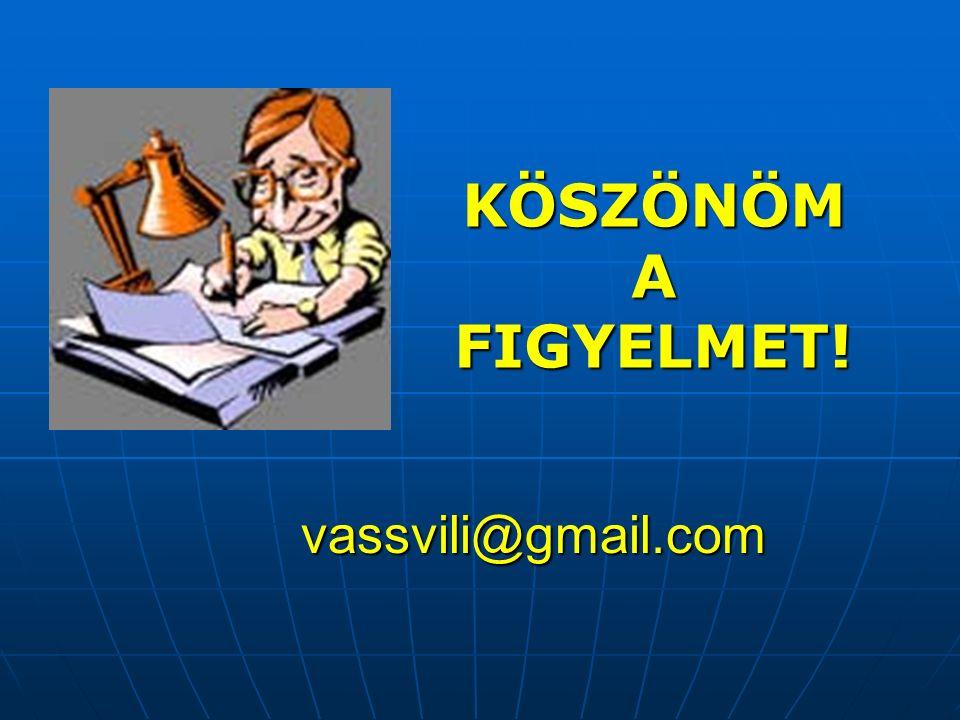 KÖSZÖNÖM A FIGYELMET! vassvili@gmail.com