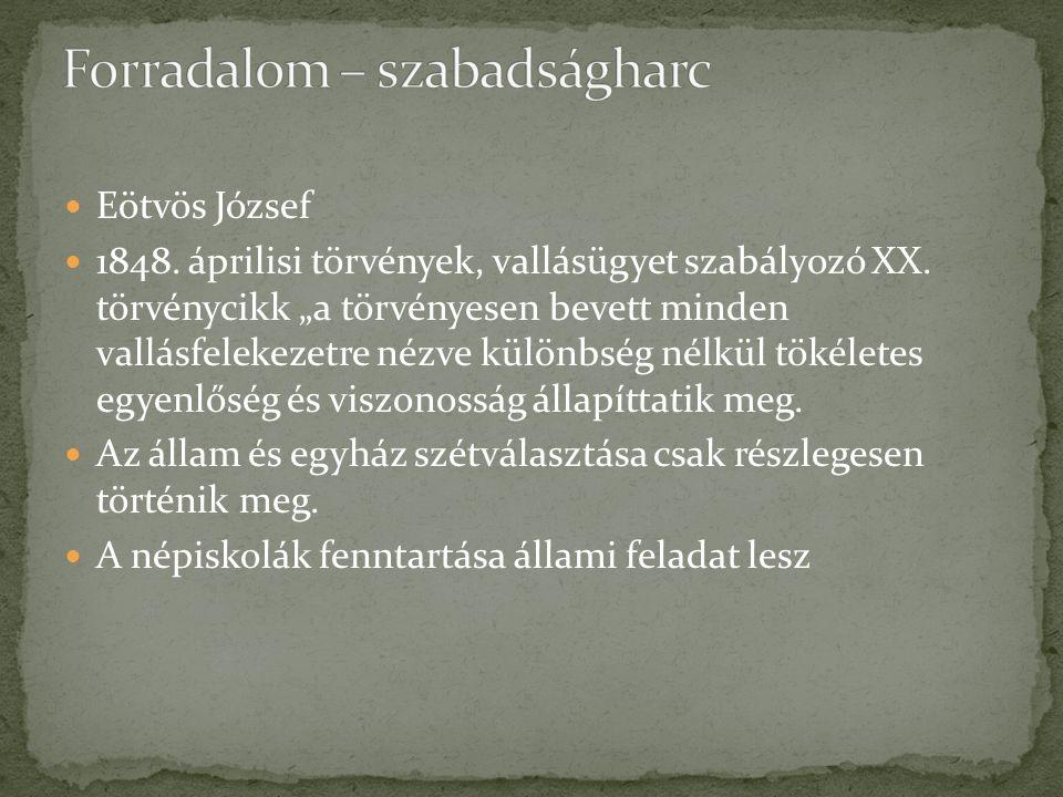 """Eötvös József 1848. áprilisi törvények, vallásügyet szabályozó XX. törvénycikk """"a törvényesen bevett minden vallásfelekezetre nézve különbség nélkül t"""