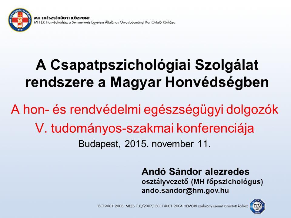 A Csapatpszichológiai Szolgálat rendszere a Magyar Honvédségben A hon- és rendvédelmi egészségügyi dolgozók V.