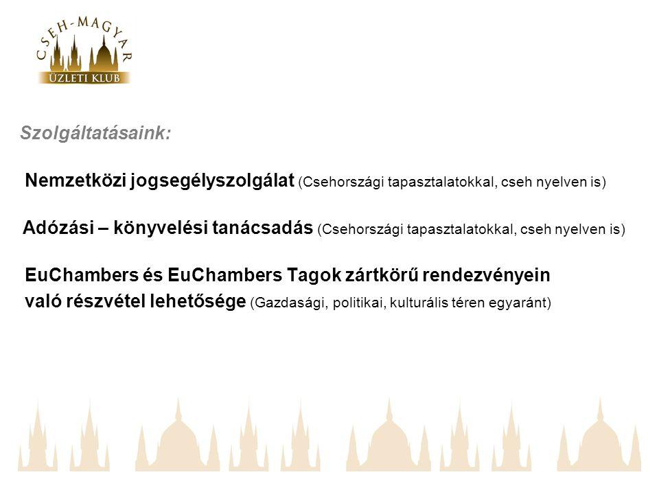 Szolgáltatásaink: Nemzetközi jogsegélyszolgálat (Csehországi tapasztalatokkal, cseh nyelven is) Adózási – könyvelési tanácsadás (Csehországi tapasztalatokkal, cseh nyelven is) EuChambers és EuChambers Tagok zártkörű rendezvényein való részvétel lehetősége (Gazdasági, politikai, kulturális téren egyaránt)