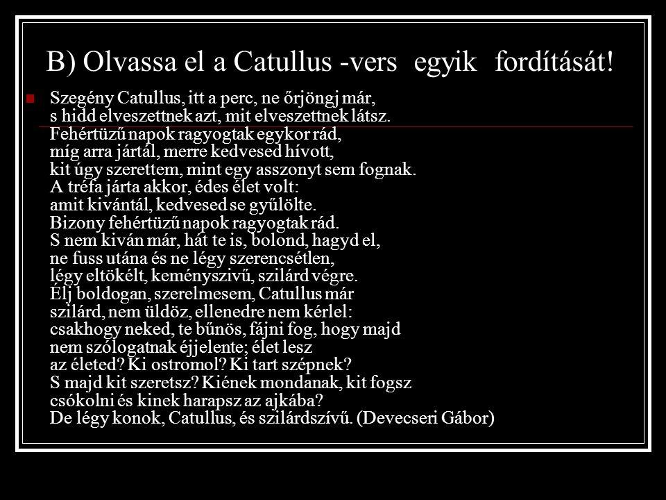 B) Olvassa el a Catullus -vers egyik fordítását.