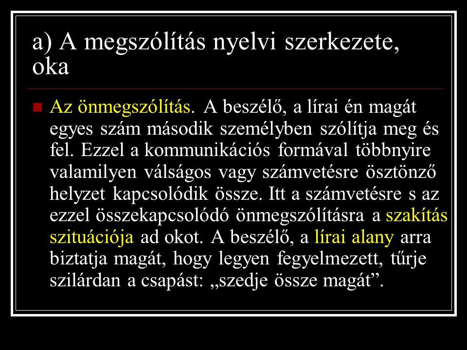 a) A megszólítás nyelvi szerkezete, oka Az önmegszólítás.