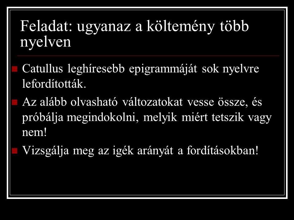 Feladat: ugyanaz a költemény több nyelven Catullus leghíresebb epigrammáját sok nyelvre lefordították.