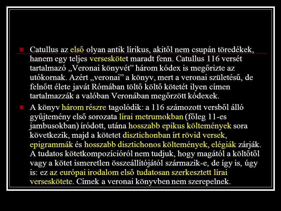 Caius Valerius Catullus életéről elsősorban ebből a kötetből tudjuk, amit tudunk.