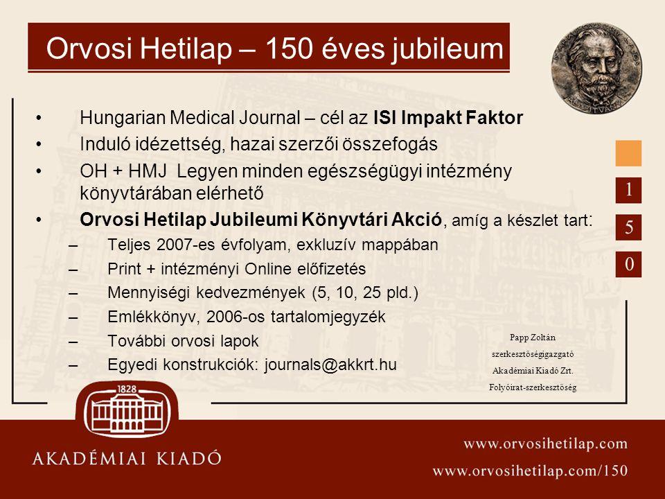 Orvosi Hetilap – 150 éves jubileum Hungarian Medical Journal – cél az ISI Impakt Faktor Induló idézettség, hazai szerzői összefogás OH + HMJ Legyen mi