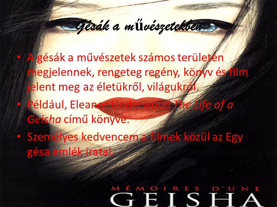 Gésák a m ű vészetekben A gésák a művészetek számos területén megjelennek, rengeteg regény, könyv és film jelent meg az életükről, világukról. Például