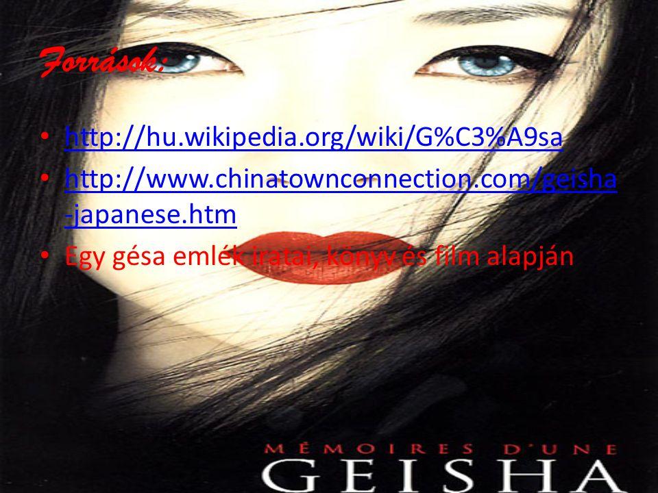 Források: http://hu.wikipedia.org/wiki/G%C3%A9sa http://www.chinatownconnection.com/geisha -japanese.htm http://www.chinatownconnection.com/geisha -japanese.htm Egy gésa emlék iratai, könyv és film alapján