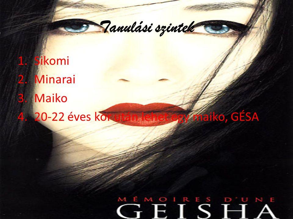 Tanulási szintek 1.Sikomi 2.Minarai 3.Maiko 4.20-22 éves kor után lehet egy maiko, GÉSA