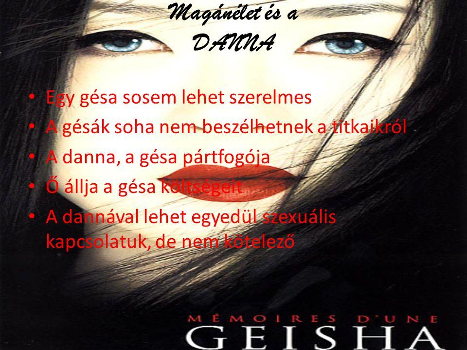 Magánélet és a DANNA Egy gésa sosem lehet szerelmes A gésák soha nem beszélhetnek a titkaikról A danna, a gésa pártfogója Ő állja a gésa költségeit A dannával lehet egyedül szexuális kapcsolatuk, de nem kötelező
