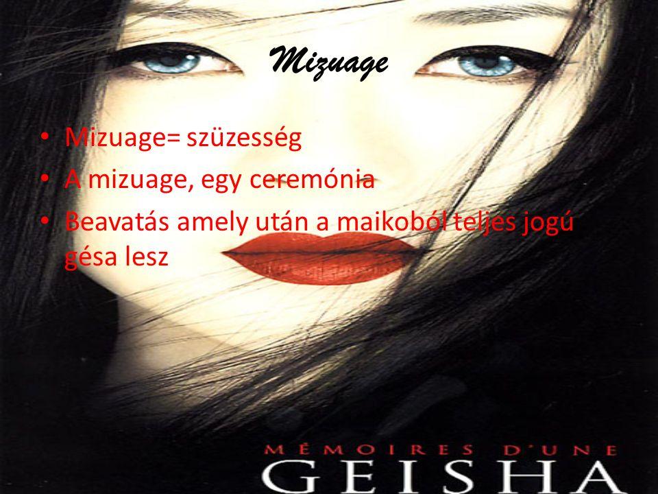 Mizuage Mizuage= szüzesség A mizuage, egy ceremónia Beavatás amely után a maikoból teljes jogú gésa lesz