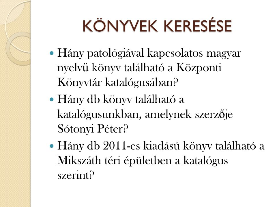 KÖNYVEK KERESÉSE Hány patológiával kapcsolatos magyar nyelv ű könyv található a Központi Könyvtár katalógusában.