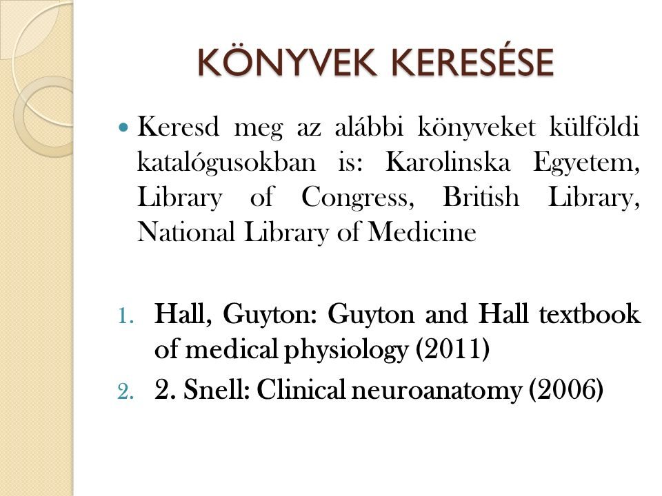 KÖNYVEK KERESÉSE Keresd meg az alábbi könyveket külföldi katalógusokban is: Karolinska Egyetem, Library of Congress, British Library, National Library of Medicine 1.