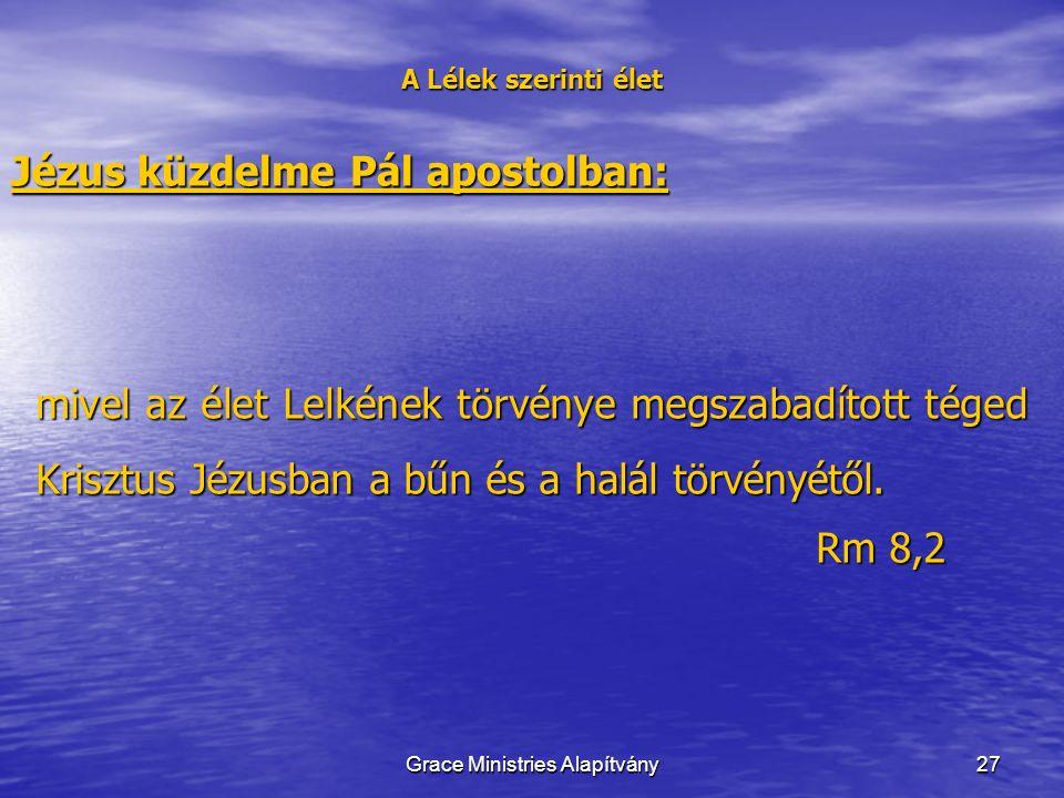 27 A Lélek szerinti élet Jézus küzdelme Pál apostolban: mivel az élet Lelkének törvénye megszabadított téged Krisztus Jézusban a bűn és a halál törvényétől.