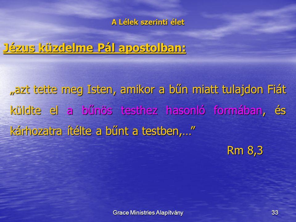 """33 A Lélek szerinti élet Jézus küzdelme Pál apostolban: """"azt tette meg Isten, amikor a bűn miatt tulajdon Fiát küldte el a bűnös testhez hasonló formában, és kárhozatra ítélte a bűnt a testben,… Rm 8,3 Grace Ministries Alapítvány"""