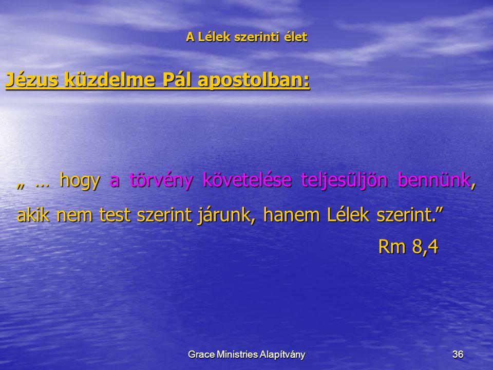 """36 A Lélek szerinti élet Jézus küzdelme Pál apostolban: """" … hogy a törvény követelése teljesüljön bennünk, akik nem test szerint járunk, hanem Lélek szerint. Rm 8,4 Grace Ministries Alapítvány"""