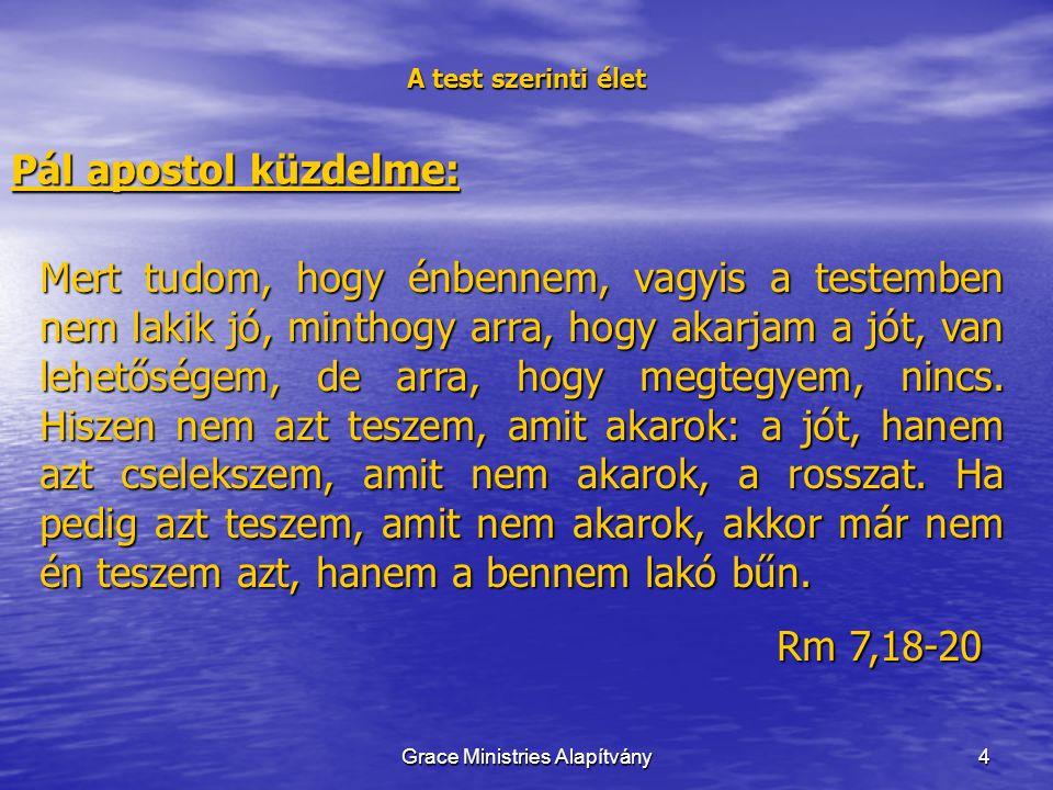 5 A test szerinti élet Pál apostol küzdelme: Azt a törvényt találom tehát magamban, hogy – miközben a jót akarom tenni – csak a rosszat tudom cselekedni.
