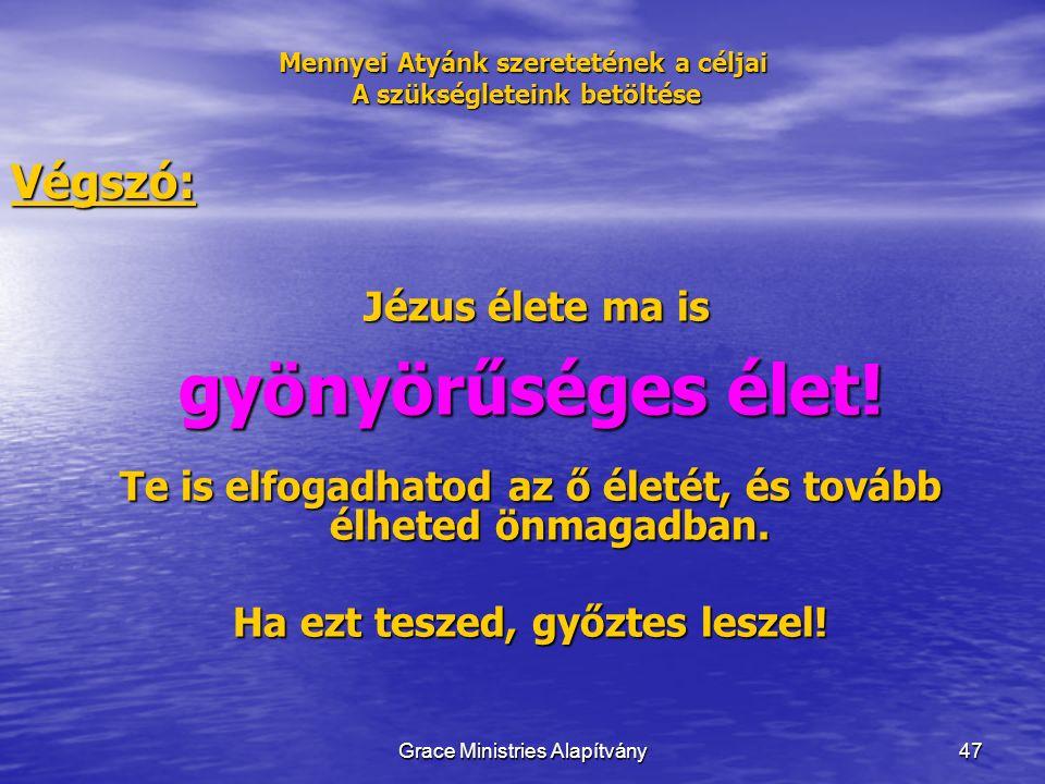 47 Mennyei Atyánk szeretetének a céljai A szükségleteink betöltése Jézus élete ma is Jézus élete ma is gyönyörűséges élet.