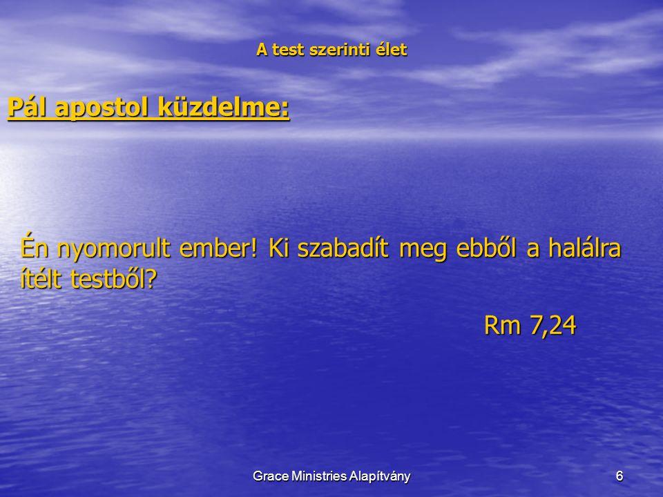 6 A test szerinti élet Pál apostol küzdelme: Én nyomorult ember.