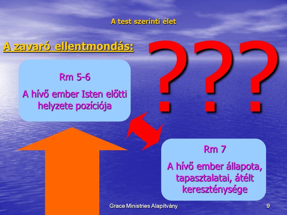 9 A test szerinti élet A zavaró ellentmondás: Rm 7 A hívő ember állapota, tapasztalatai, átélt kereszténysége .