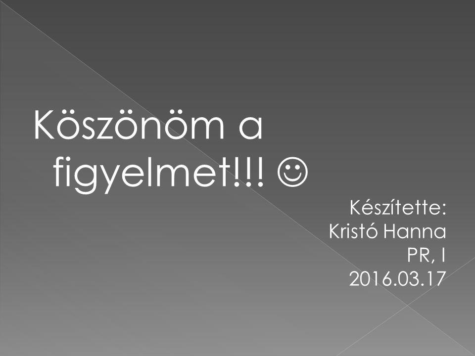 Köszönöm a figyelmet!!! Készítette: Kristó Hanna PR, I 2016.03.17