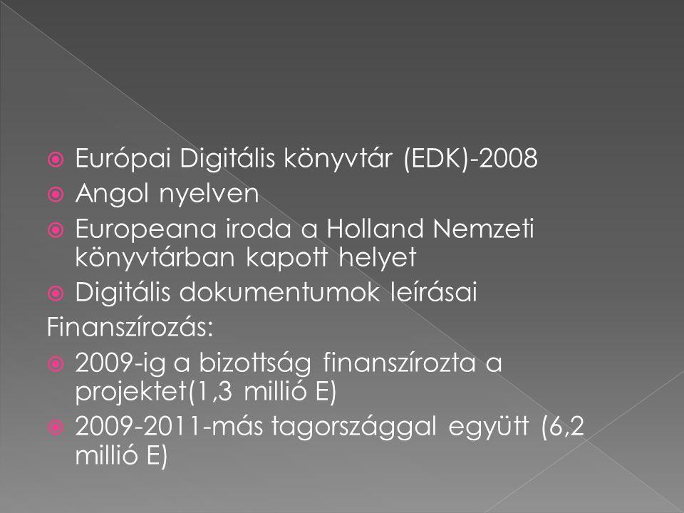  Európai Digitális könyvtár (EDK)-2008  Angol nyelven  Europeana iroda a Holland Nemzeti könyvtárban kapott helyet  Digitális dokumentumok leírása