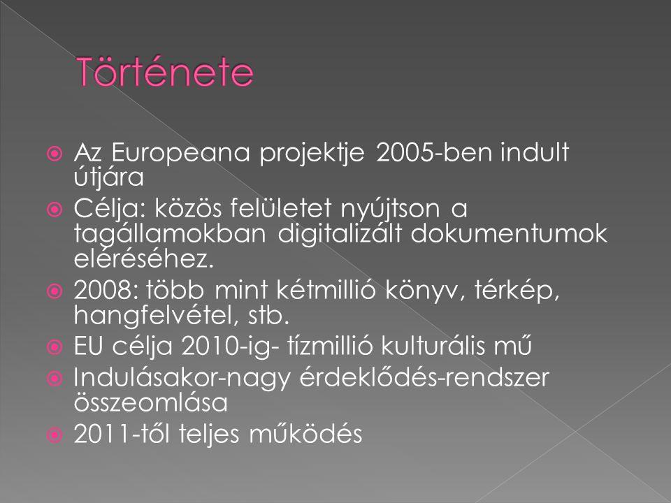  Az Europeana projektje 2005-ben indult útjára  Célja: közös felületet nyújtson a tagállamokban digitalizált dokumentumok eléréséhez.  2008: több m