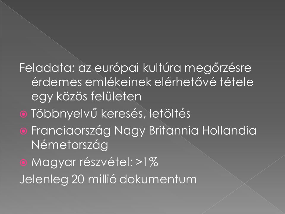 Feladata: az európai kultúra megőrzésre érdemes emlékeinek elérhetővé tétele egy közös felületen  Többnyelvű keresés, letöltés  Franciaország Nagy B