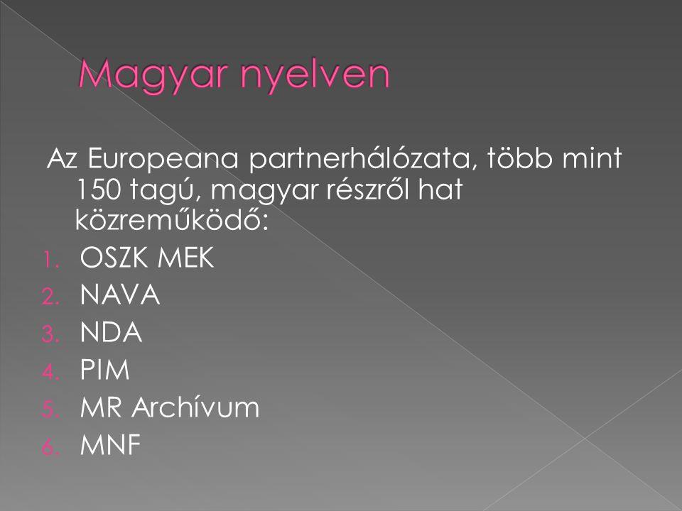 Az Europeana partnerhálózata, több mint 150 tagú, magyar részről hat közreműködő: 1. OSZK MEK 2. NAVA 3. NDA 4. PIM 5. MR Archívum 6. MNF