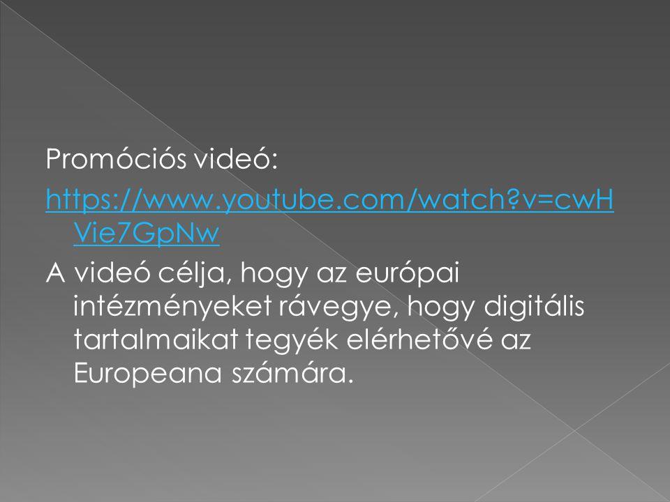 Promóciós videó: https://www.youtube.com/watch?v=cwH Vie7GpNw A videó célja, hogy az európai intézményeket rávegye, hogy digitális tartalmaikat tegyék