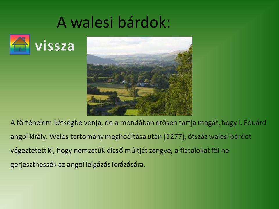 A történelem kétségbe vonja, de a mondában erősen tartja magát, hogy I. Eduárd angol király, Wales tartomány meghódítása után (1277), ötszáz walesi bá
