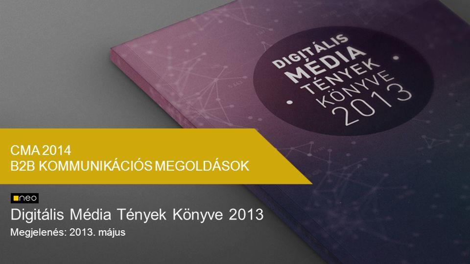 CMA 2014 B2B KOMMUNIKÁCIÓS MEGOLDÁSOK Digitális Média Tények Könyve 2013 Megjelenés: 2013. május