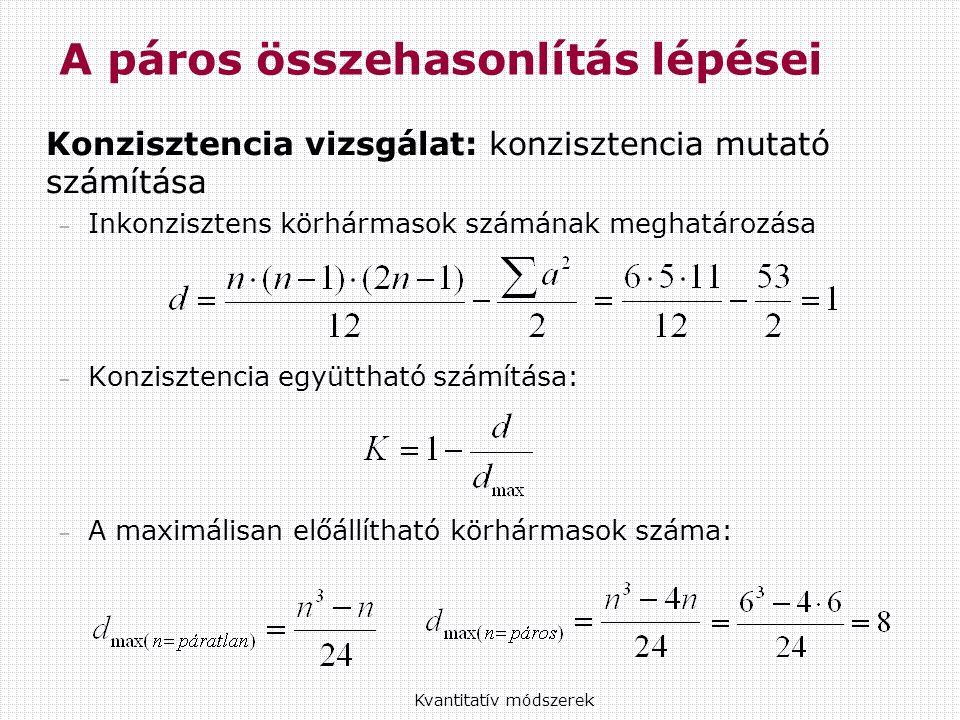 Konzisztencia vizsgálat: konzisztencia mutató számítása – Inkonzisztens körhármasok számának meghatározása – Konzisztencia együttható számítása: – A maximálisan előállítható körhármasok száma: Kvantitatív módszerek A páros összehasonlítás lépései