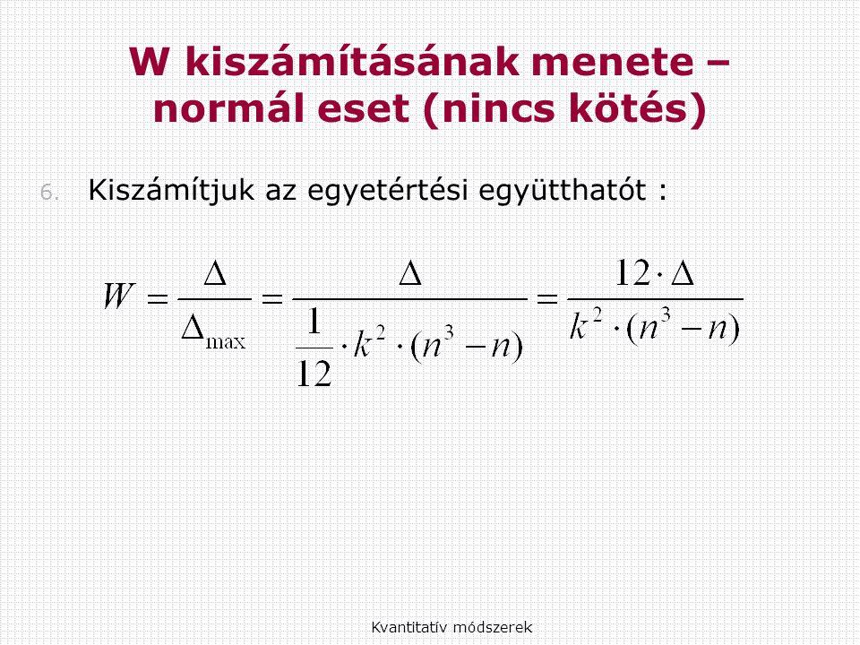 6. Kiszámítjuk az egyetértési együtthatót : Kvantitatív módszerek W kiszámításának menete – normál eset (nincs kötés)