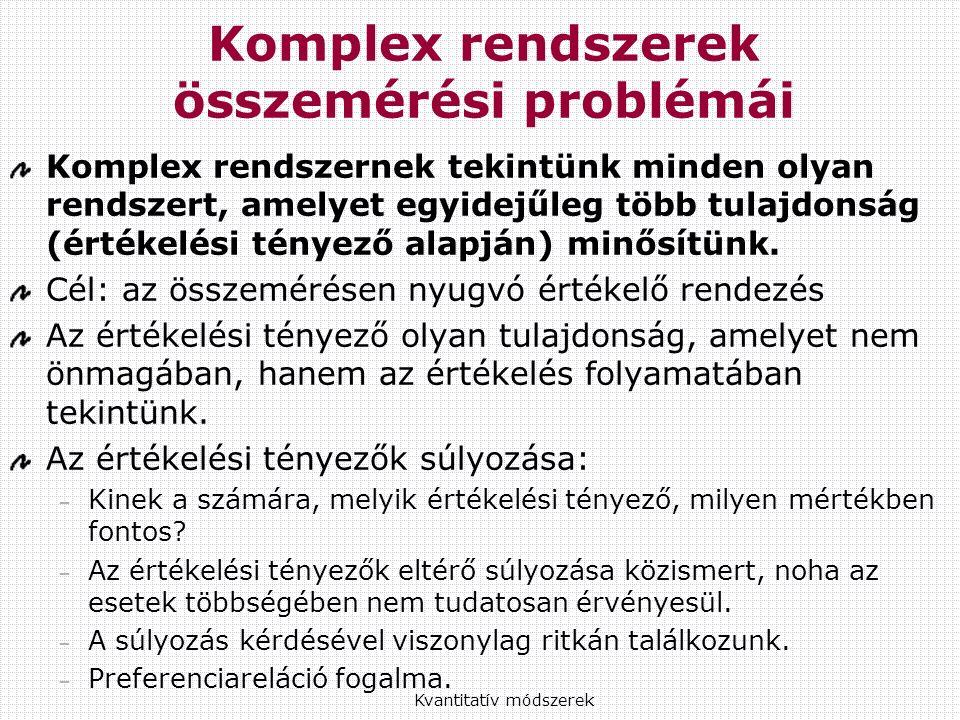 Komplex rendszerek összemérési problémái Komplex rendszernek tekintünk minden olyan rendszert, amelyet egyidejűleg több tulajdonság (értékelési tényező alapján) minősítünk.