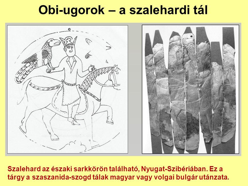 Obi-ugorok – a szalehardi tál Szalehard az északi sarkkörön található, Nyugat-Szibériában. Ez a tárgy a szaszanida-szogd tálak magyar vagy volgai bulg